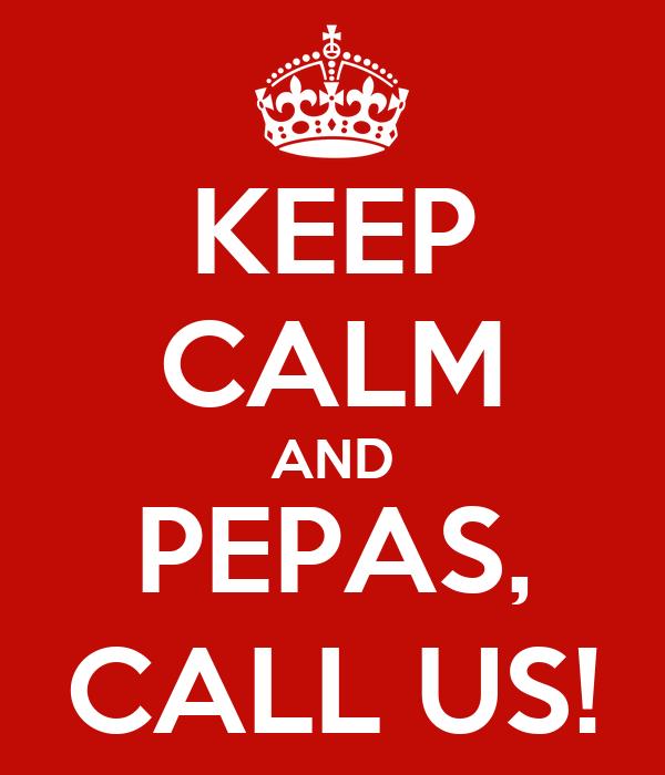 KEEP CALM AND PEPAS, CALL US!