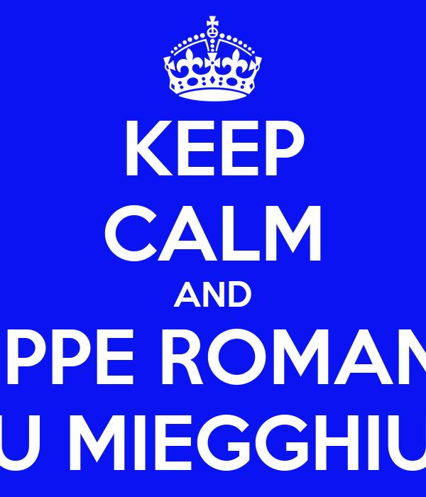 KEEP CALM AND PEPPE ROMANO U MIEGGHIU