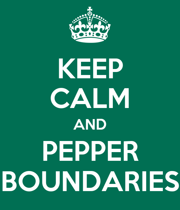 KEEP CALM AND PEPPER BOUNDARIES