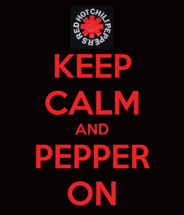 KEEP CALM AND PEPPER ON