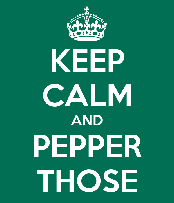 KEEP CALM AND PEPPER THOSE