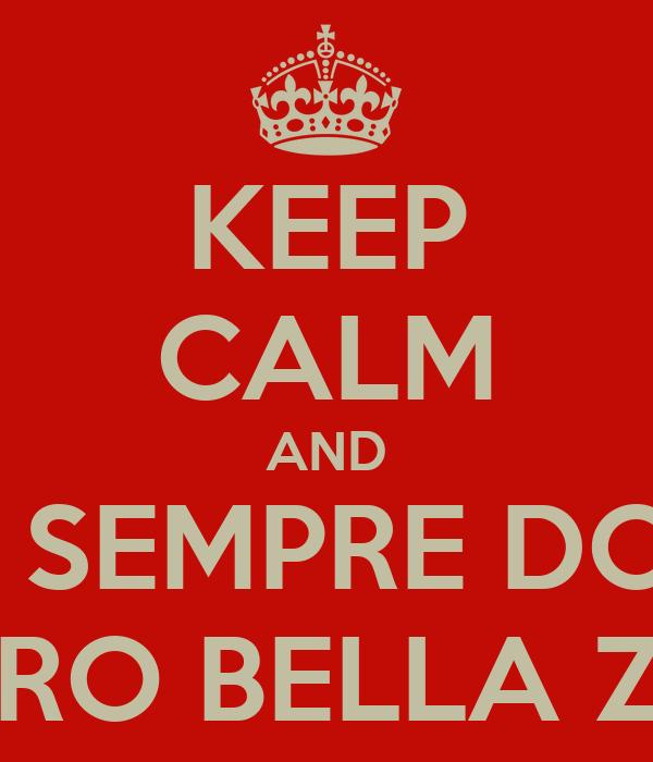 KEEP CALM AND PER SEMPRE DOGO FIERO BELLA ZIO!