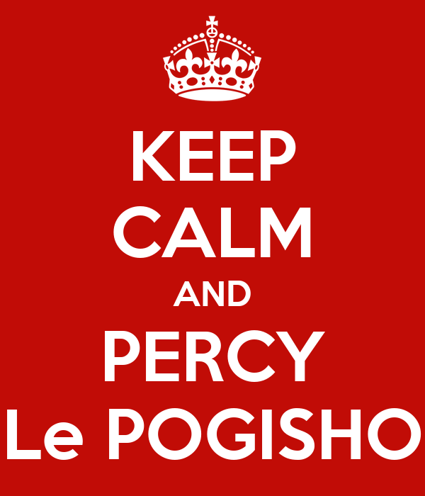 KEEP CALM AND PERCY Le POGISHO