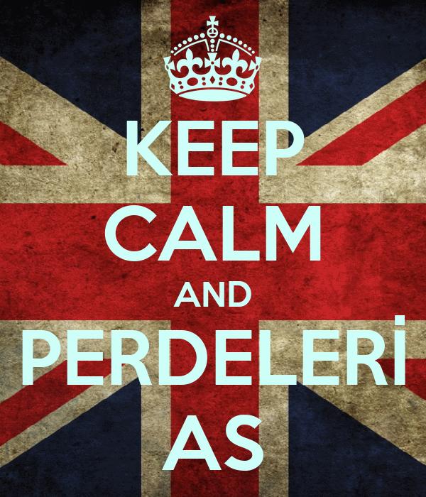 KEEP CALM AND PERDELERİ AS