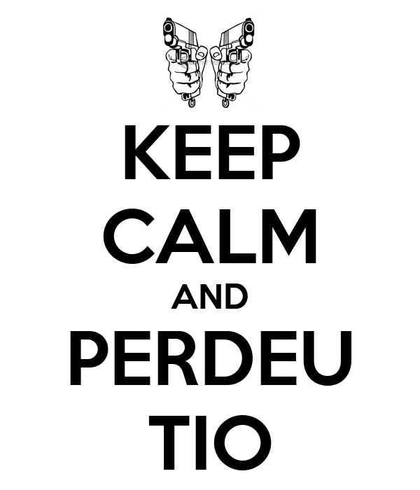 KEEP CALM AND PERDEU TIO