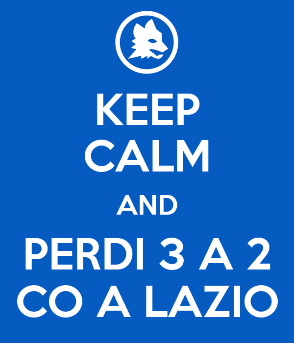 KEEP CALM AND PERDI 3 A 2 CO A LAZIO