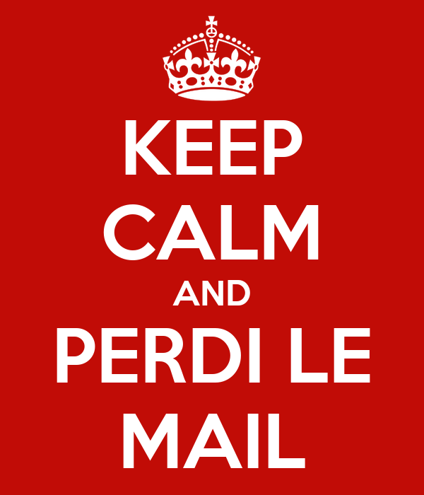 KEEP CALM AND PERDI LE MAIL