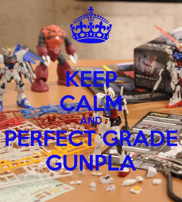 KEEP CALM AND PERFECT GRADE GUNPLA