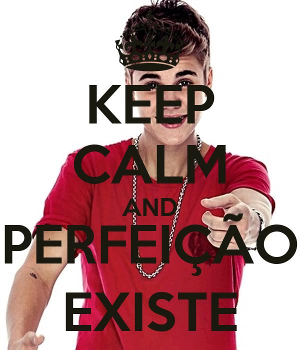 KEEP CALM AND PERFEIÇÃO EXISTE