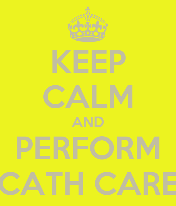 KEEP CALM AND PERFORM CATH CARE