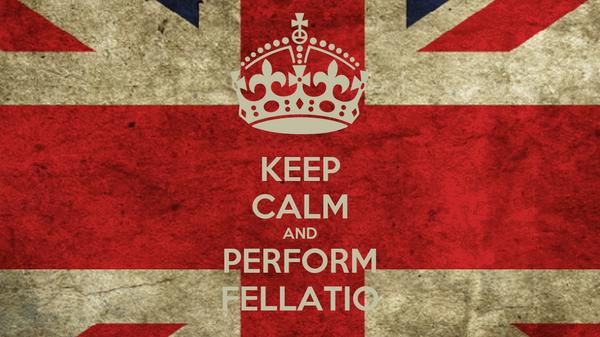 KEEP CALM AND PERFORM FELLATIO