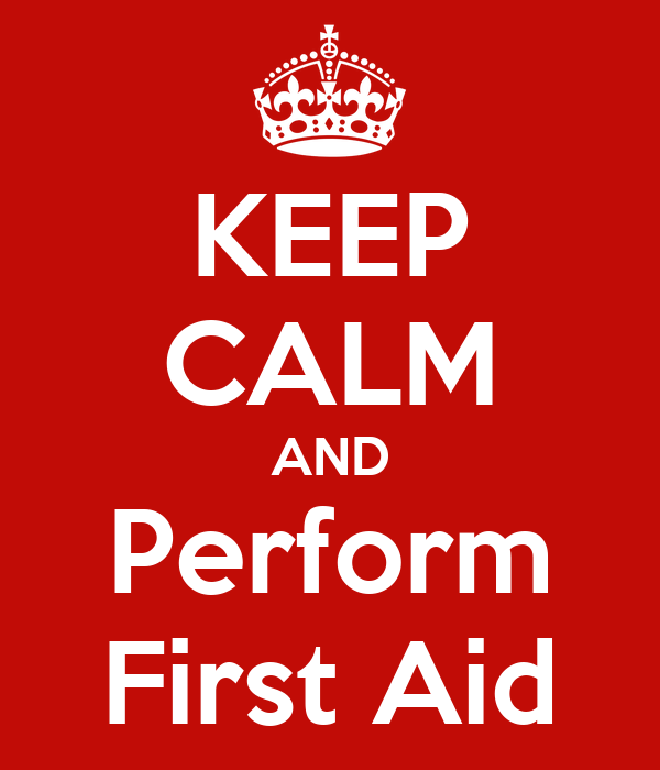 KEEP CALM AND Perform First Aid