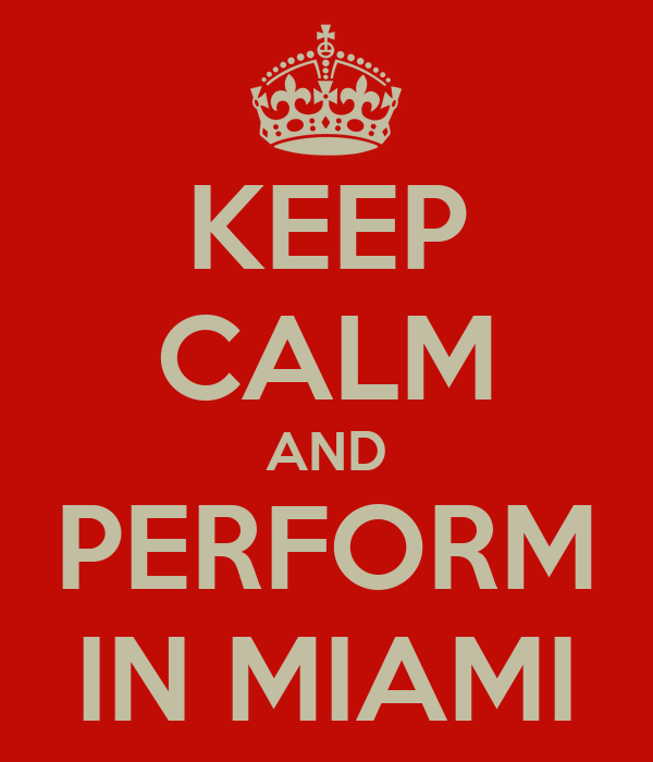 KEEP CALM AND PERFORM IN MIAMI