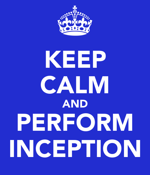 KEEP CALM AND PERFORM INCEPTION