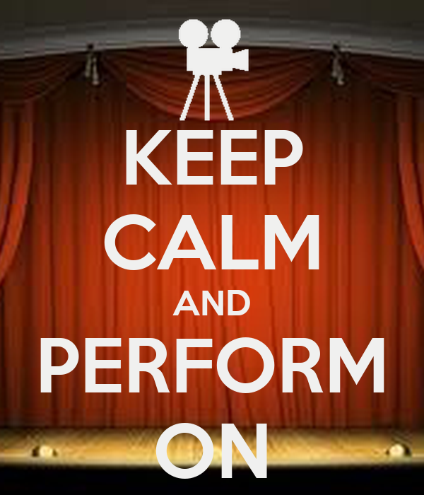 KEEP CALM AND PERFORM ON