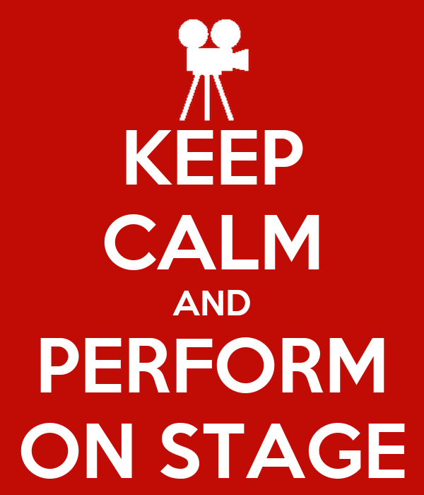 KEEP CALM AND PERFORM ON STAGE