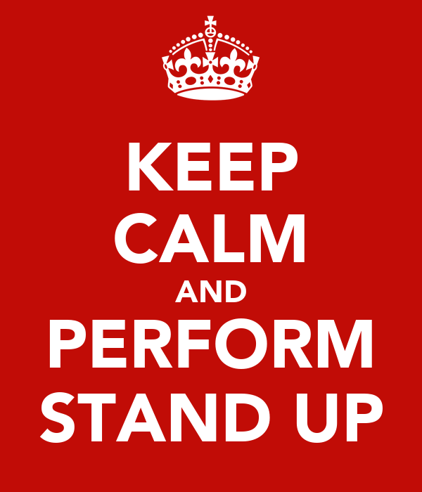 KEEP CALM AND PERFORM STAND UP