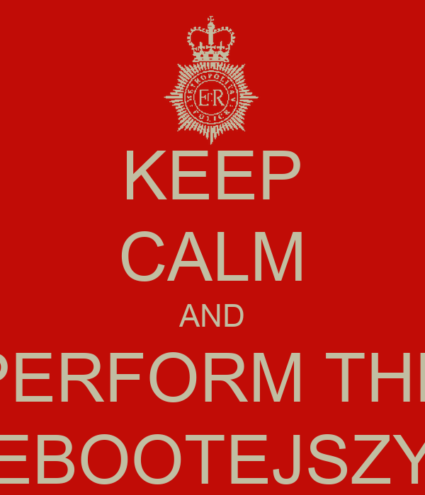 KEEP CALM AND PERFORM THE REBOOTEJSZYN