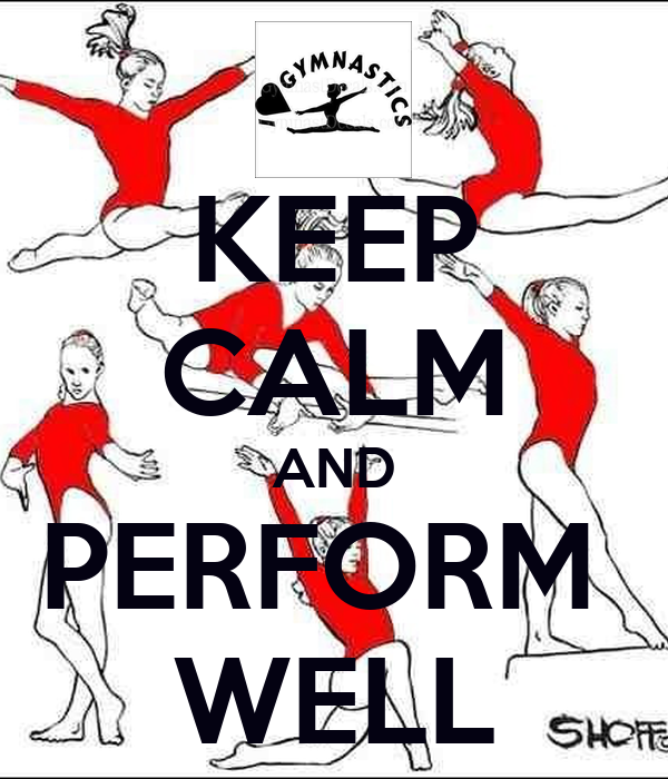 KEEP CALM AND PERFORM  WELL
