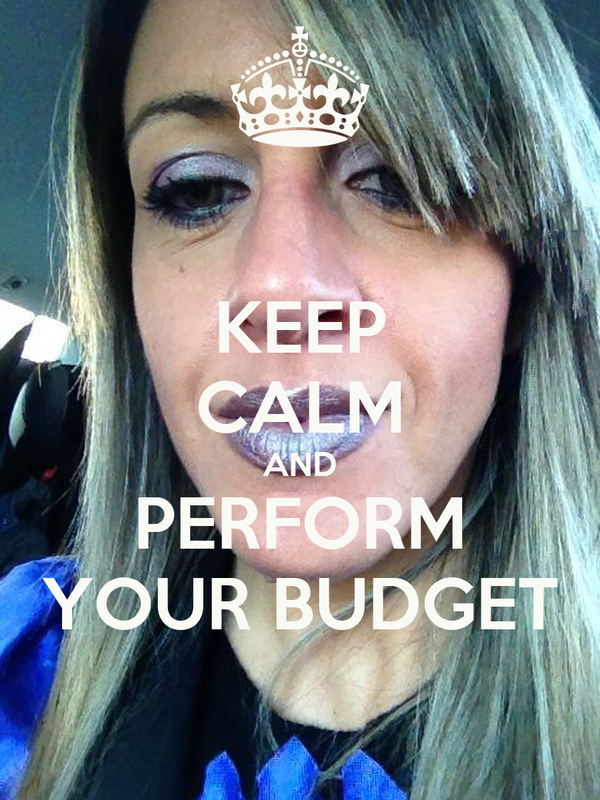 KEEP CALM AND PERFORM YOUR BUDGET