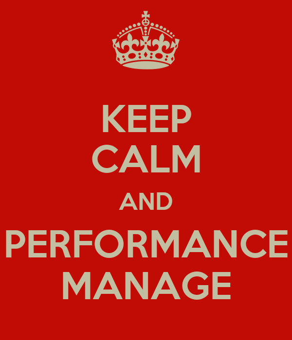 KEEP CALM AND PERFORMANCE MANAGE