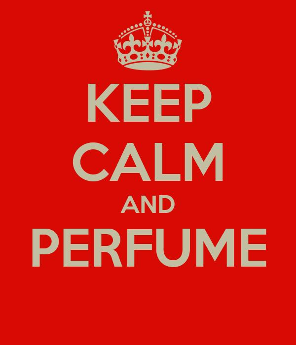 KEEP CALM AND PERFUME