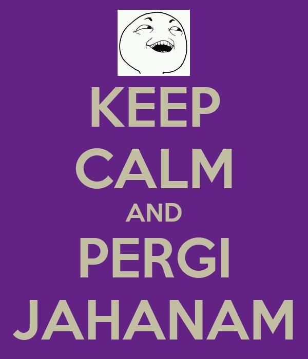 KEEP CALM AND PERGI JAHANAM