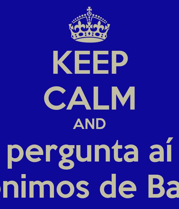 KEEP CALM AND pergunta aí anônimos de Bauru