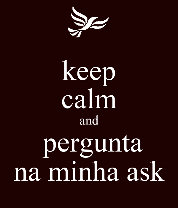 keep calm and  pergunta na minha ask