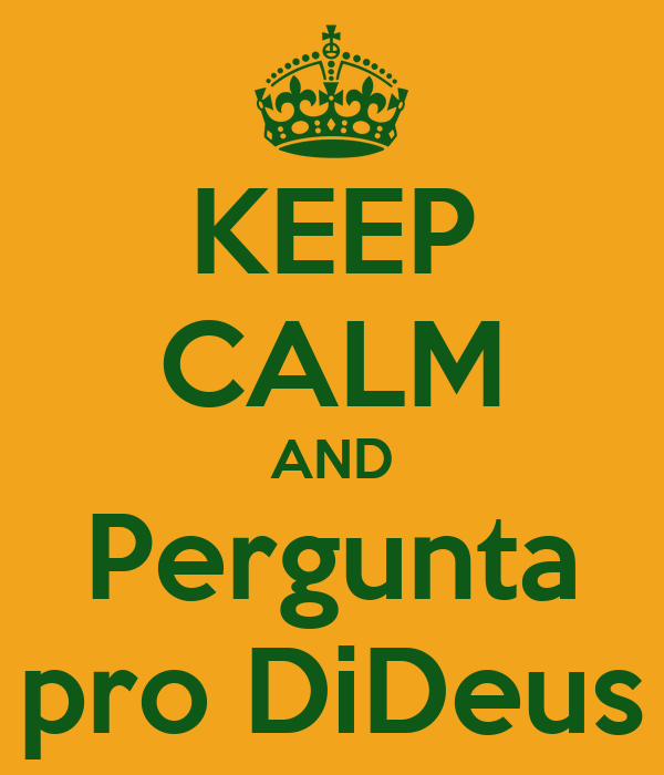 KEEP CALM AND Pergunta pro DiDeus