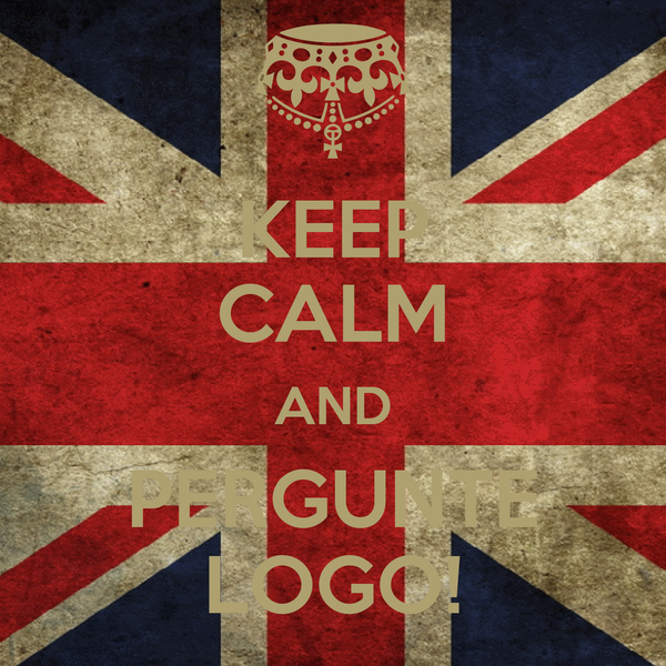KEEP CALM AND PERGUNTE LOGO!