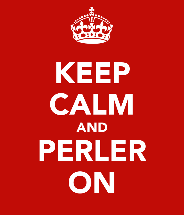 KEEP CALM AND PERLER ON