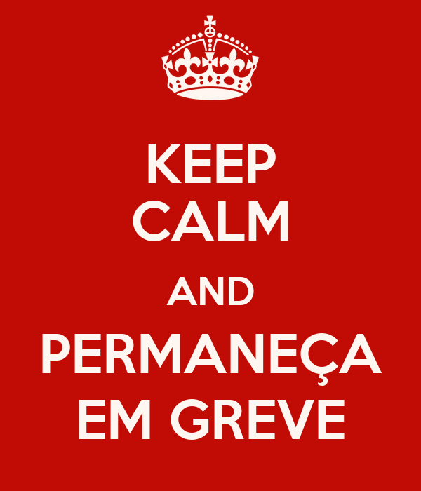 KEEP CALM AND PERMANEÇA EM GREVE