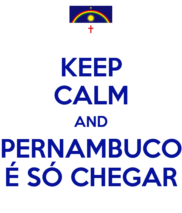 KEEP CALM AND PERNAMBUCO É SÓ CHEGAR