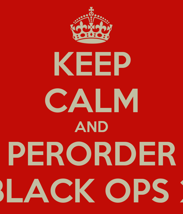 KEEP CALM AND PERORDER BLACK OPS 2