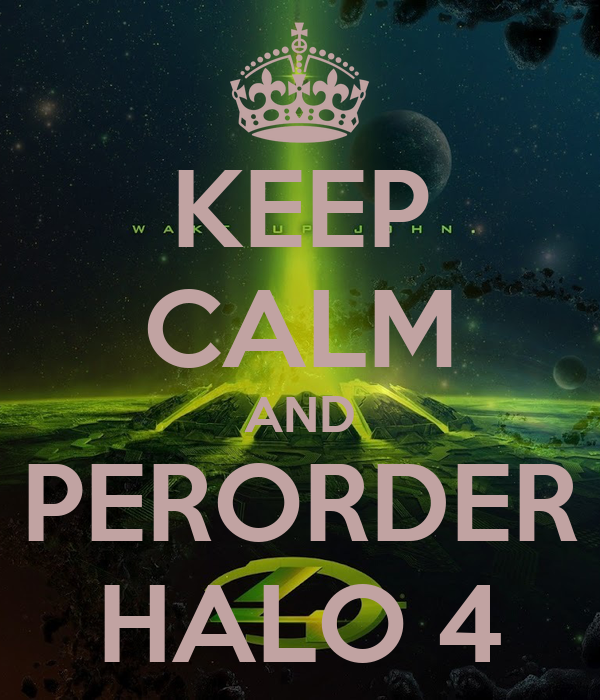 KEEP CALM AND PERORDER HALO 4