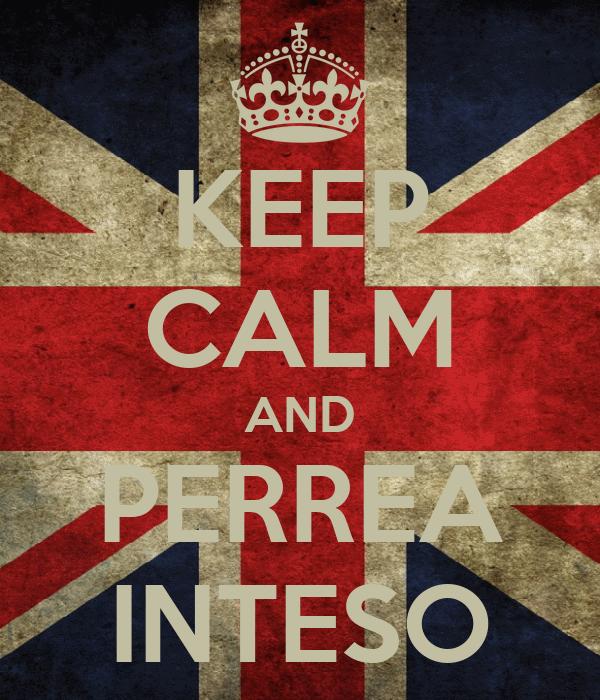 KEEP CALM AND PERREA INTESO