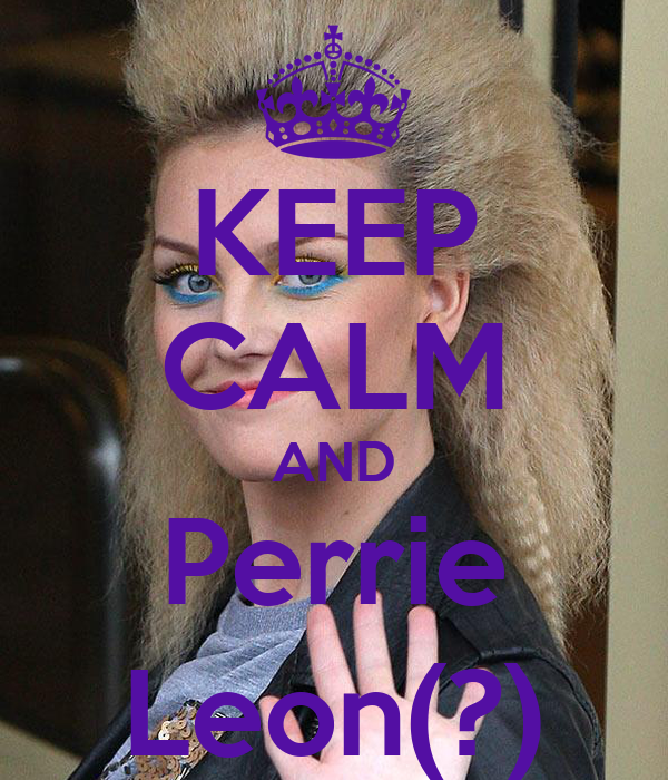 KEEP CALM AND Perrie Leon(?)