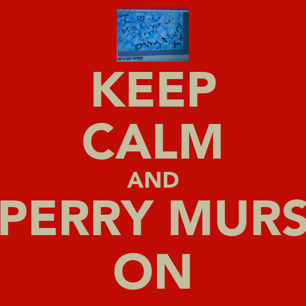 KEEP CALM AND PERRY MURS ON