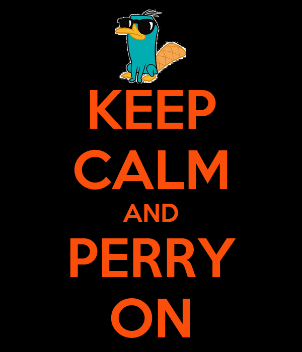 KEEP CALM AND PERRY ON