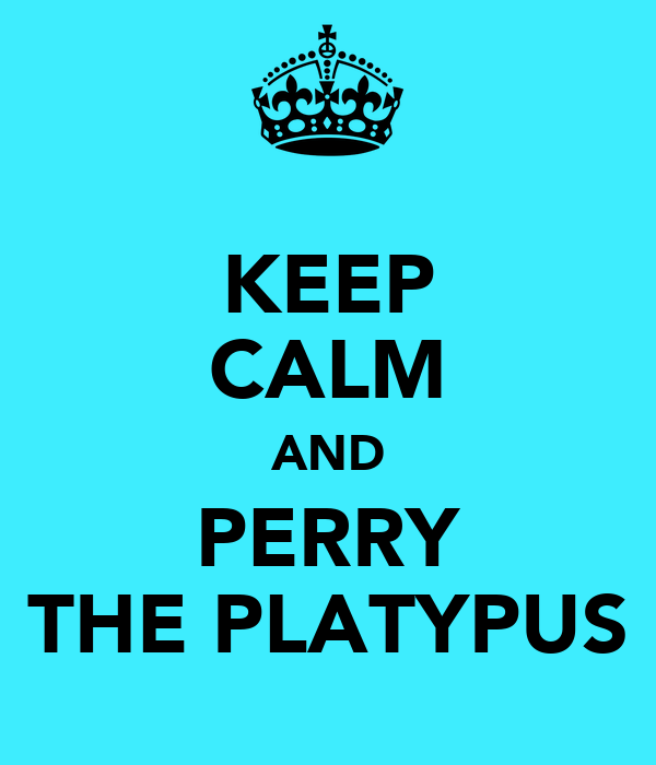 KEEP CALM AND PERRY THE PLATYPUS
