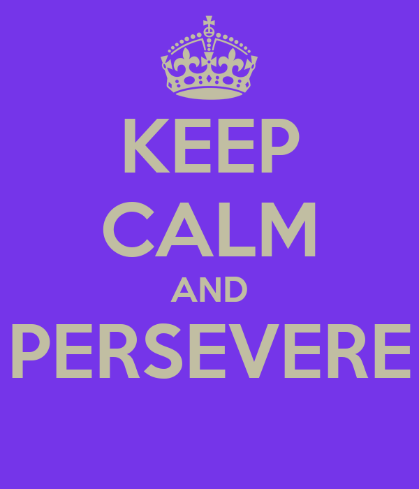 KEEP CALM AND PERSEVERE