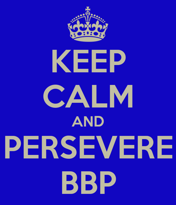 KEEP CALM AND PERSEVERE BBP