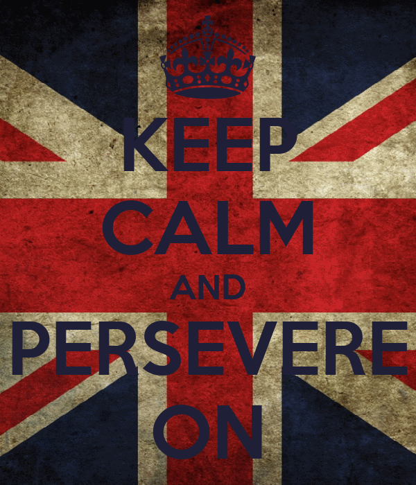 KEEP CALM AND PERSEVERE ON