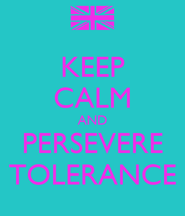 KEEP CALM AND PERSEVERE TOLERANCE