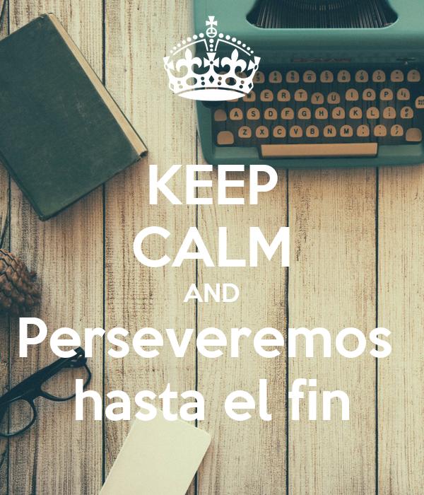 KEEP CALM AND Perseveremos  hasta el fin