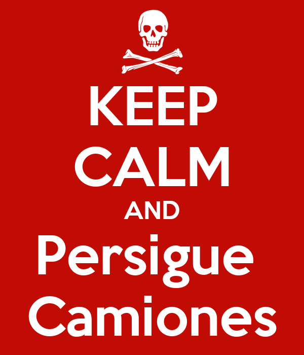 KEEP CALM AND Persigue  Camiones