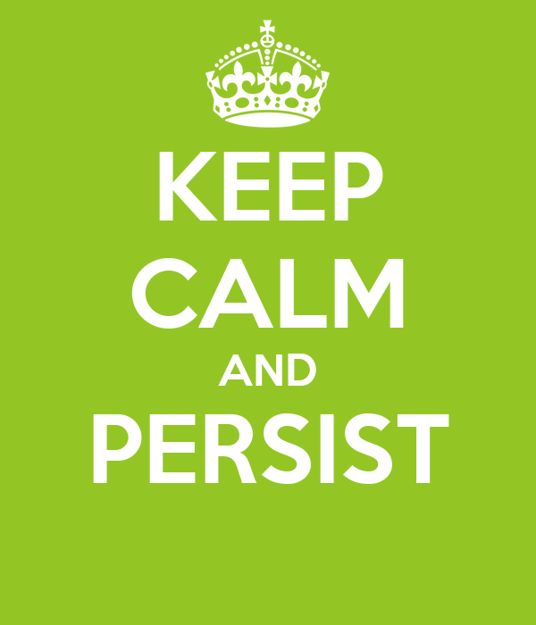 KEEP CALM AND PERSIST