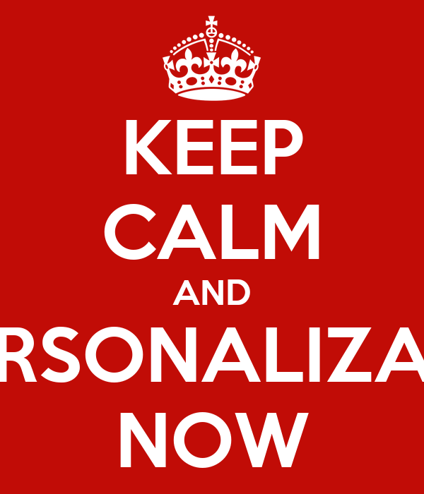 KEEP CALM AND PERSONALIZATE NOW