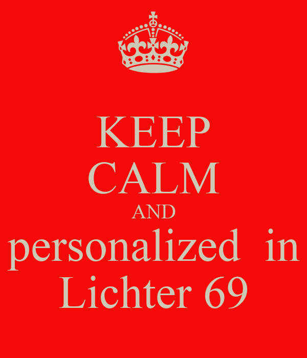 KEEP CALM AND  personalized  in   Lichter 69